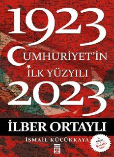 Cumhuriyet'in İlk Yüzyılı (1923-2023) - İlber Ortaylı