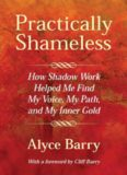 Practically Shameless: How Shadow Work Helped Me Find My Voice, My Path, and My Inner Gold