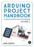 Arduino Project Handbook, Volume 2: 25 Practical Projects to Get You Started