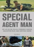 Special agent man : my life in the FBI as a terrorist hunter, helicopter pilot, and certified