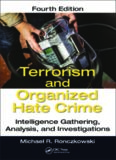 Terrorism and Organized Hate Crime: Intelligence Gathering, Analysis and Investigations, Fourth