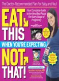 Eat This, Not That When You're Expecting: The Doctor-Recommended Plan for Baby and You! Your Complete Guide to the Very Best Foods for Every Stage of Pregnancy