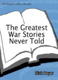 The Greatest War Stories Never Told: 100 Tales from Military History to Astonish, Bewilder