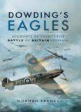 Dowding's eagles : accounts of twenty-five Battle of Britain veterans