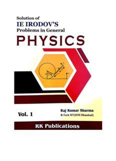 Solution of I E Irodov s Problems in General Physics Vol 1 Raj Kumar Sharma B Tech IIT ( ISM ) Dhanbad RK Publications for IIT JEE Physics Olympiad