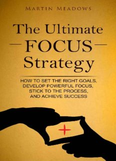 The Ultimate Focus Strategy: How to Set the Right Goals, Develop Powerful Focus, Stick to the Process, and Achieve Success