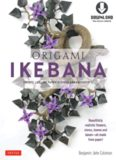 Origami Ikebana: Create Lifelike Paper Flower Arrangements: Includes Origami Book with 38 Projects