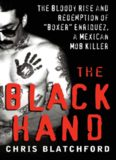The Black Hand: The Bloody Rise and Redemption of ''Boxer'' Enriquez, a Mexican Mob Killer