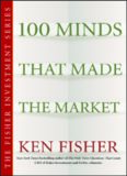 100 Minds That Made the Market (The Fisher Investment Series)