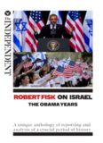 Robert Fisk on Israel: The Obama Years: A unique anthology of reporting and analysis of a crucial period of history