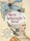 Marie Antoinette's Head. The Royal Hairdresser, the Queen and the Revolution
