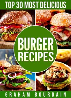 Top 30 Most Delicious Burger Recipes: A Burger Cookbook with Lamb, Chicken and Turkey - [Books on Burgers, Sandwiches, Burritos, Tortillas and Tacos] ... 30 Most Delicious Recipes Book 2) (Volume 2)