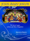 Jesus Mary Joseph: The Secret Legacy of Jesus and Mary Magdalene