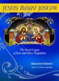 Jesus Mary Joseph: The Secret Legacy of Jesus and Mary Magdalene