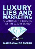 Luxury, Lies and Marketing: Shattering the Illusions of the Luxury Brand