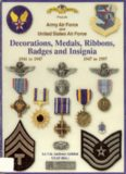 Army Air Force and U.S. Air Force Decorations Decorations, Medals, Ribbons, Badges and Insignia of the United States Air Force: World War II to Present