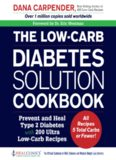 The low-carb diabetes solution cookbook : Prevent and Heal Type 2 Diabetes with 200 Ultra Low-Carb Recipes