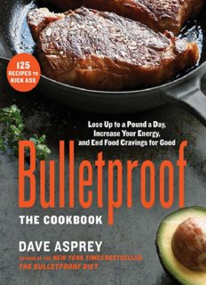 Bulletproof : the cookbook : lose up to a pound a day, increase your energy, and end your cravings for good