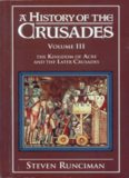 A History of the Crusades: Volume 3, The Kingdom of Acre and the Later Crusades