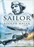 'Sailor' Malan : Battle of Britain legend : Adolph G. Malan