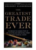 The Greatest Trade Ever: The Behind-the-scenes Story of How John Paulson Defied Wall Street