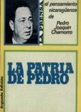 La Patria de Pedro, el pensamiento nicaragüense de Pedro Joaquín Chamorro. Pedro Joaquín
