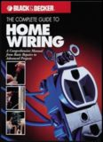 The Black & Decker Complete Guide to Home Wiring: Including Information on Home Electronics & Wireless Technology, Revised Edition