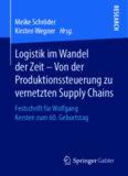 Logistik im Wandel der Zeit – Von der Produktionssteuerung zu vernetzten Supply Chains: Festschrift für Wolfgang Kersten zum 60. Geburtstag