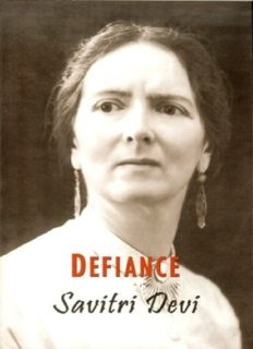 Defiance: The Prison Memoirs of Savitri Devi (The Savitri Devi Archive Centennial Edition of Savitri Devi's Works Book 4)