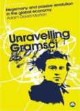 Unravelling Gramsci: Hegemony and Passive Revolution in the  Global Political Economy (Reading Gramsci)