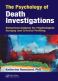 The psychology of death investigations : behavioral analysis for psychological autopsy and criminal profiling