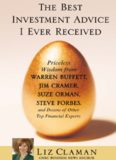 The Best Investment Advice I Ever Received: Priceless Wisdom from Warren Buffett, Jim Cramer, Suze Orman, Steve Forbes, and Dozens of Other Top Financial Experts