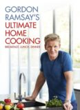 Gordon Ramsay's ultimate home cooking : [breakfast, lunch, dinner : as seen on Channel Four]