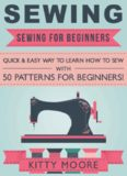 Sewing: Sewing For Beginners - Quick & Easy Way To Learn How To Sew With 50 Patterns for Beginners!