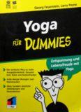 Yoga für Dummies.: Entspannung und Lebensfreude mit Yoga. Der einfache Weg zu mehr Ausgeglichenheit, Gesundheit, Ruhe und Seelenfrieden. Jede Menge Übungen zum mitmachen.
