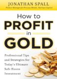 How to Profit in Gold:  Professional Tips and Strategies for Todays Ultimate Safe Haven Investment