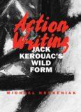 Action Writing: Jack Kerouac's Wild Form
