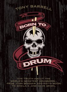 Born to Drum: The Truth About the World's Greatest Drummers--from John Bonham and Keith Moon to Sheila E. and Dave Grohl
