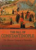 The Fall of Constantinople. The Ottoman Conquest of Byzantium