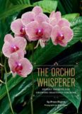 The Orchid Whisperer. Expert Secrets for Growing Beautiful Orchids