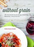 Without grain : 100 delicious recipes for eating a grain-free, gluten-free, wheat-free diet