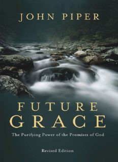 Future grace, revised edition : the purifying power of the promises of god