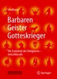 Barbaren, Geister, Gotteskrieger: Die Evolution der Religionen – entschlüsselt