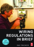 Wiring Regulations in Brief: A complete guide to the requirements of the 16th Edition of the IEE Wiring Regulations, BS 7671 and Part P of the Building Regulations