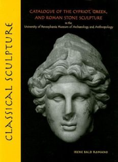 Classical Sculpture: Catalogue of the Cypriot, Greek, and Roman Stone Sculpture in the University of Pennsylvania Museum of Archaeology and Anthropology
