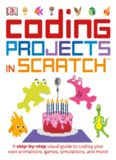 Coding Projects in Scratch: A Step-by-Step Visual Guide to Coding Your Own Animations, Games, Simulations, and More