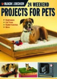 24 weekend projects for pets : dog houses, cat trees, rabbit hutches & more