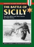 The Battle of Sicily: How the Allies Lost Their Chance for Total Victory Stackpole Military History