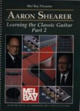 Mel Bay Presents: Aaron Shearer: Learning the Classic Guitar, Part 2