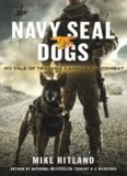 Navy SEAL Dogs. My Tale of Training Canines for Combat